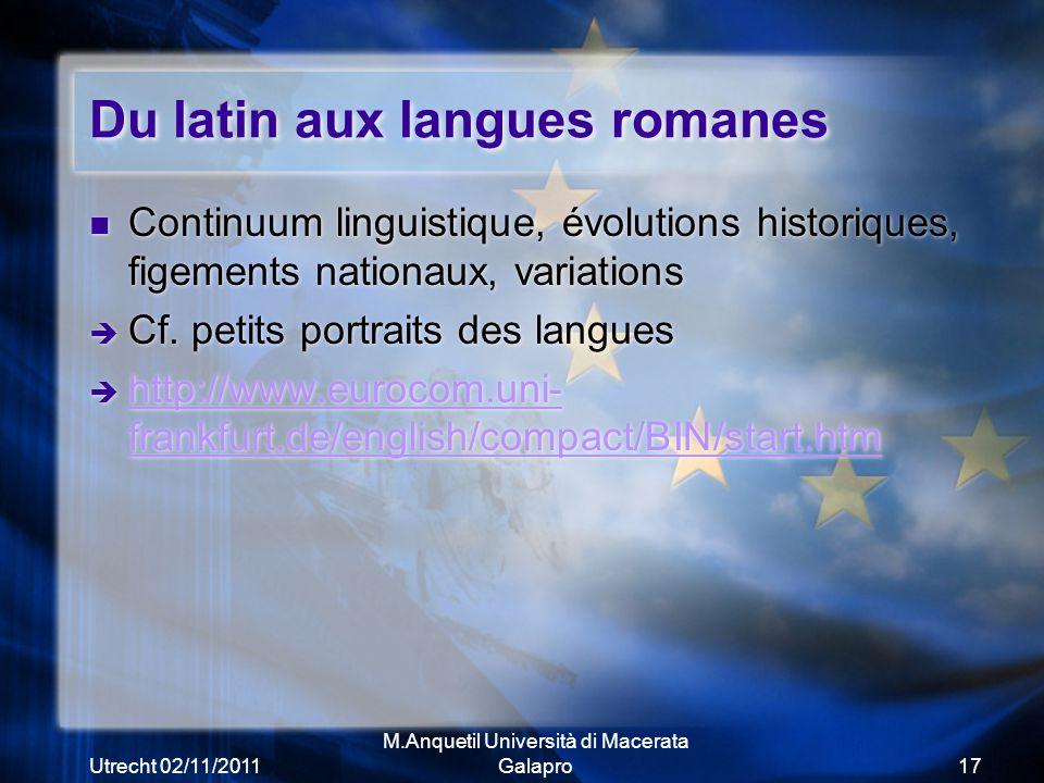 Utrecht 02/11/2011 M.Anquetil Università di Macerata Galapro17 Du latin aux langues romanes Continuum linguistique, évolutions historiques, figements nationaux, variations  Cf.