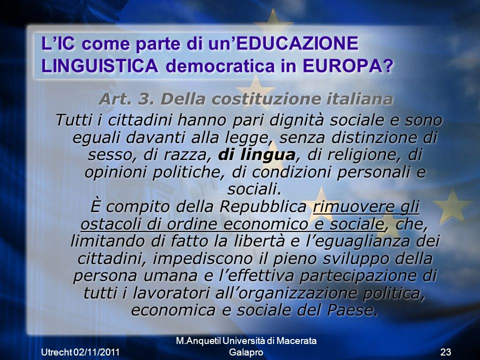 Utrecht 02/11/2011 M.Anquetil Università di Macerata Galapro23 L'IC come parte di un'EDUCAZIONE LINGUISTICA democratica in EUROPA.