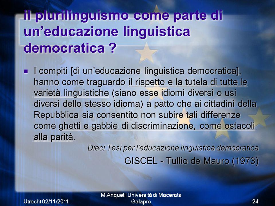 Utrecht 02/11/2011 M.Anquetil Università di Macerata Galapro24 il plurilinguismo come parte di un'educazione linguistica democratica .