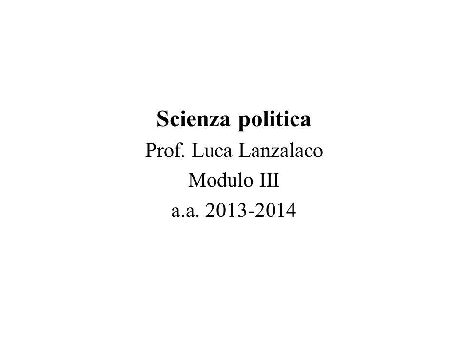 Scienza politica Prof. Luca Lanzalaco Modulo III a.a. 2013-2014