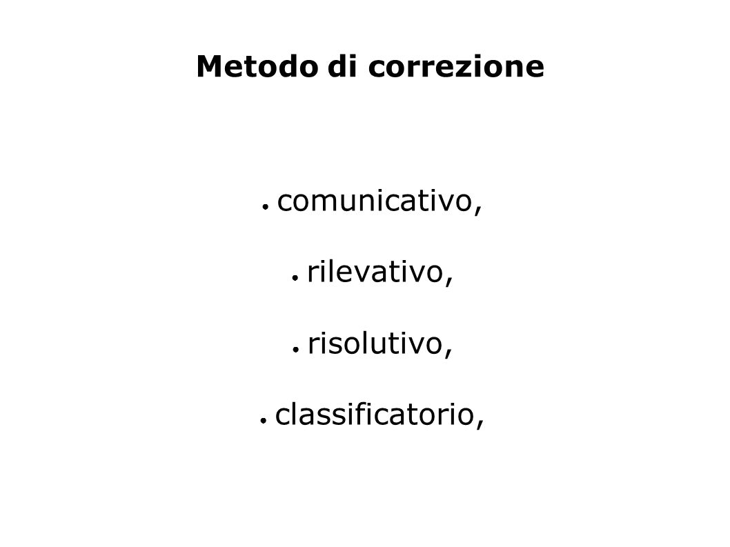 Metodo di correzione ● comunicativo, ● rilevativo, ● risolutivo, ● classificatorio,