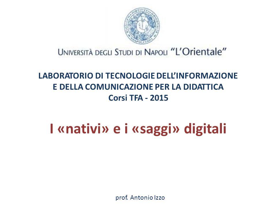 LABORATORIO DI TECNOLOGIE DELL'INFORMAZIONE E DELLA COMUNICAZIONE PER LA Corsi TFA - 2015 DIDATTICADIDATTICA I«nativi»ei«saggi»digitali prof.prof.Anto