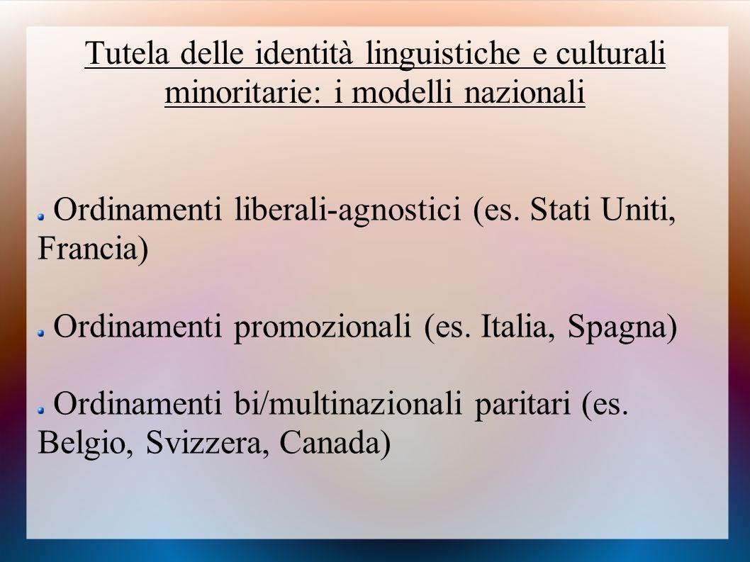 Tutela delle identità linguistiche e culturali minoritarie: i modelli nazionali Ordinamenti liberali-agnostici (es. Stati Uniti, Francia) Ordinamenti