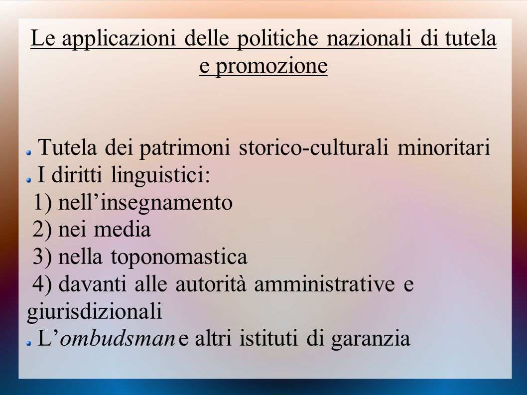 Le applicazioni delle politiche nazionali di tutela e promozione Tutela dei patrimoni storico-culturali minoritari I diritti linguistici: 1) nell'inse