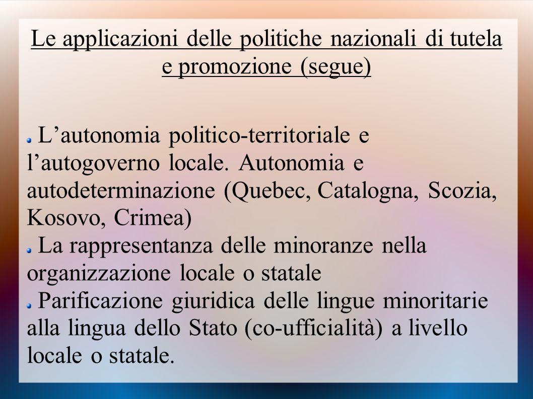 Le applicazioni delle politiche nazionali di tutela e promozione (segue) L'autonomia politico-territoriale e l'autogoverno locale. Autonomia e autodet
