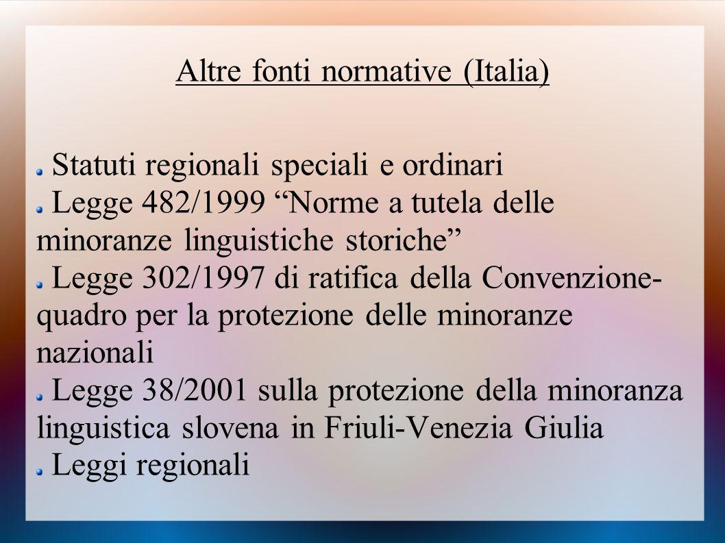 """Altre fonti normative (Italia) Statuti regionali speciali e ordinari Legge 482/1999 """"Norme a tutela delle minoranze linguistiche storiche"""" Legge 302/1"""