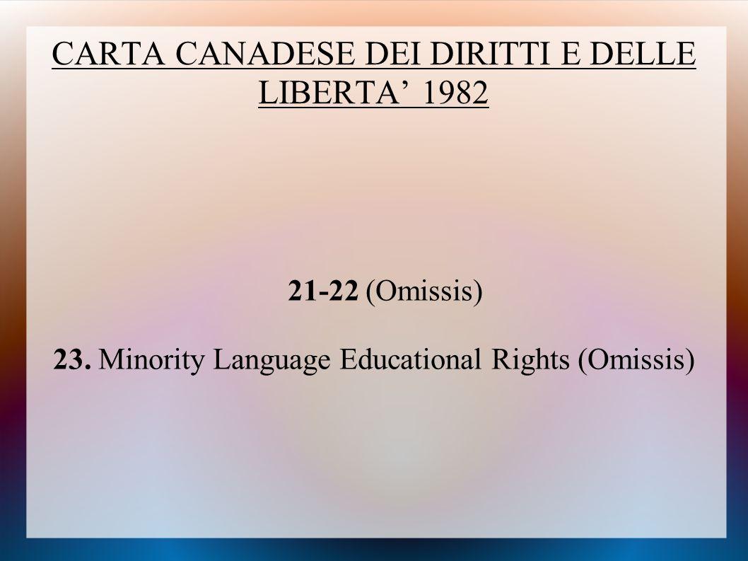 CARTA CANADESE DEI DIRITTI E DELLE LIBERTA' 1982 21-22 (Omissis) 23. Minority Language Educational Rights (Omissis)