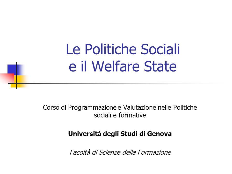 Le Politiche Sociali e il Welfare State Corso di Programmazione e Valutazione nelle Politiche sociali e formative Università degli Studi di Genova Fac