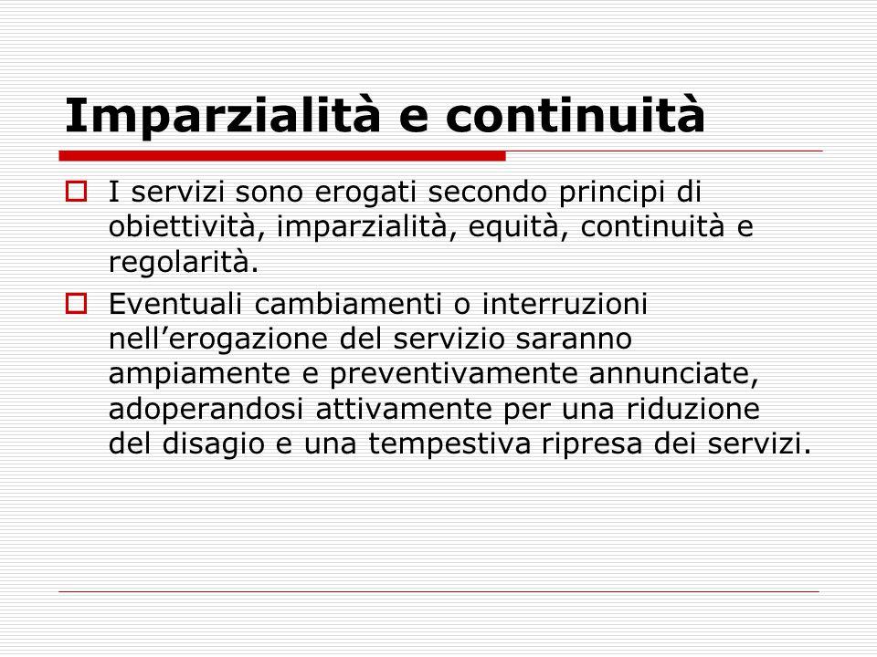 Imparzialità e continuità  I servizi sono erogati secondo principi di obiettività, imparzialità, equità, continuità e regolarità.