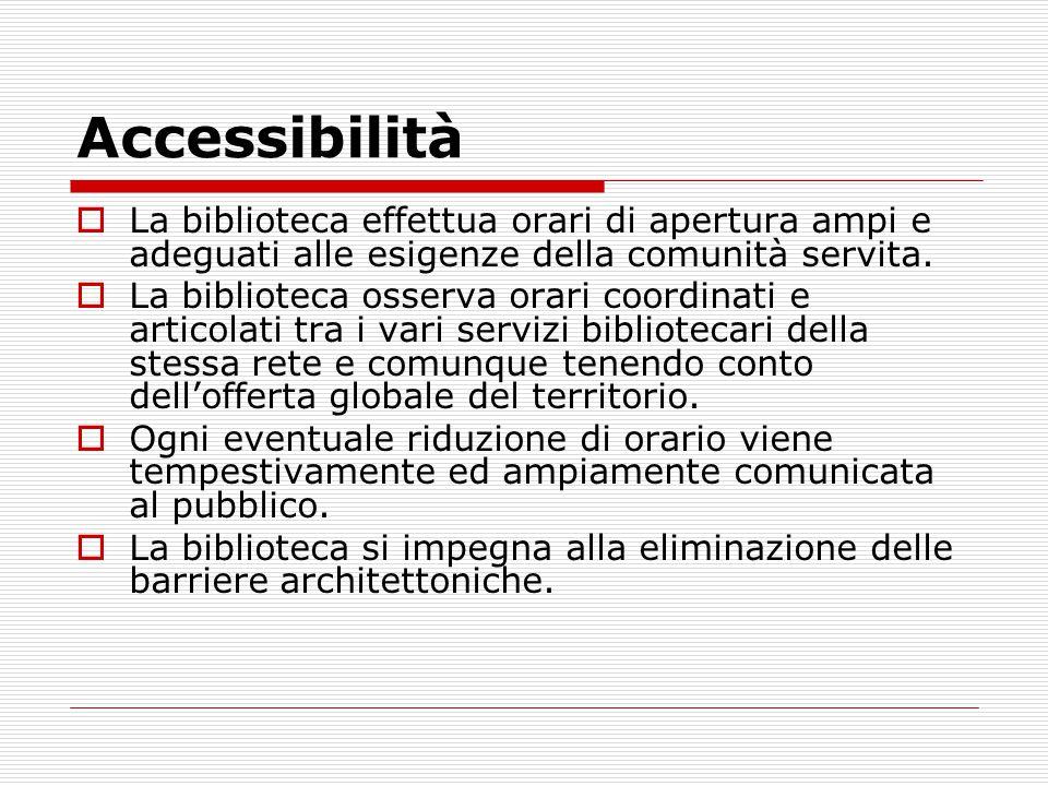 Accessibilità  La biblioteca effettua orari di apertura ampi e adeguati alle esigenze della comunità servita.