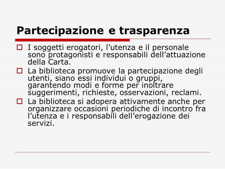 Partecipazione e trasparenza  I soggetti erogatori, l'utenza e il personale sono protagonisti e responsabili dell'attuazione della Carta.