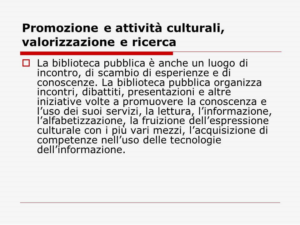 Promozione e attività culturali, valorizzazione e ricerca  La biblioteca pubblica è anche un luogo di incontro, di scambio di esperienze e di conoscenze.