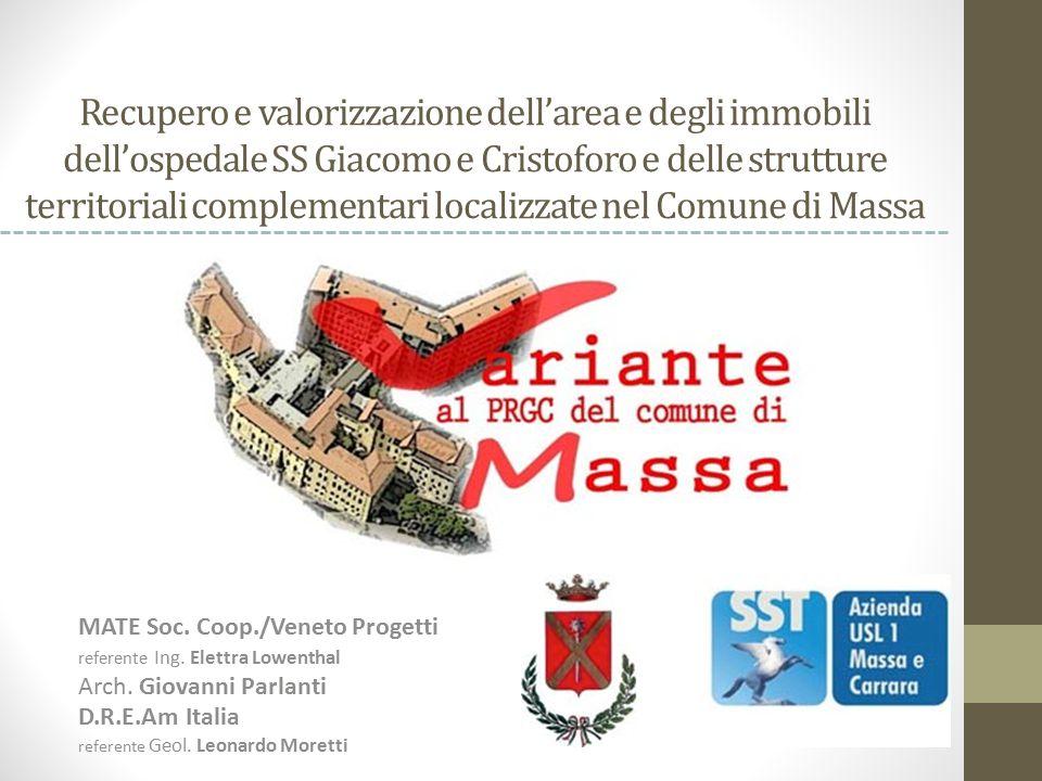 Recupero e valorizzazione dell'area e degli immobili dell'ospedale SS Giacomo e Cristoforo e delle strutture territoriali complementari localizzate nel Comune di Massa MATE Soc.