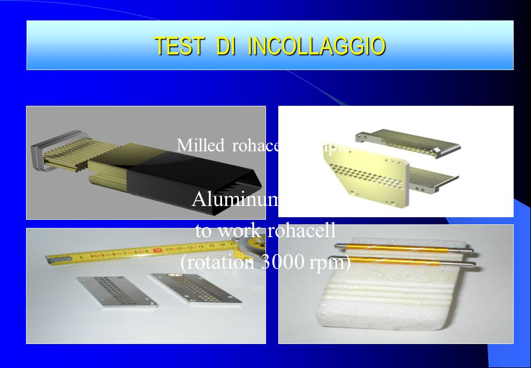 TEST DI INCOLLAGGIO Milled rohacell sample. Aluminum cutter to work rohacell (rotation 3000 rpm)