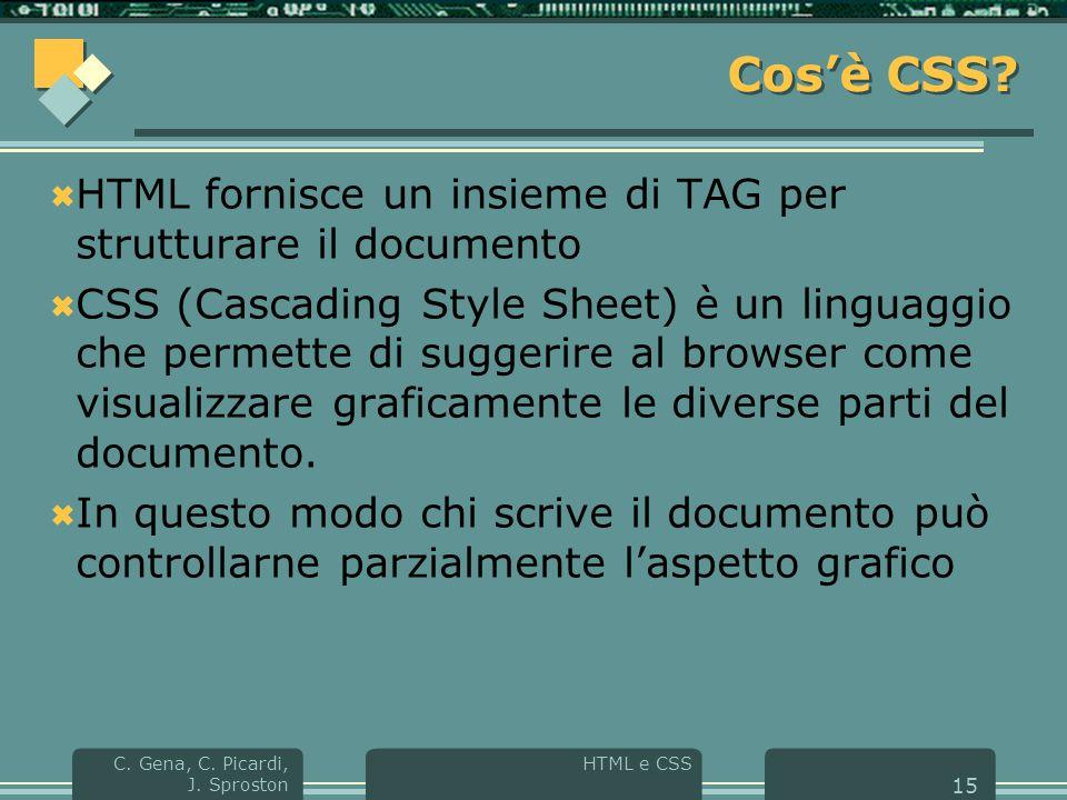 HTML e CSS C. Gena, C. Picardi, J. Sproston 15 Cos'è CSS.