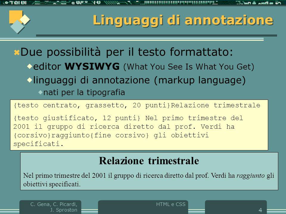 HTML e CSS C.Gena, C. Picardi, J. Sproston 15 Cos'è CSS.