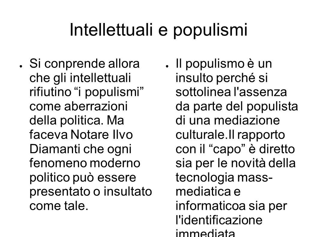 Intellettuali e populismi ● Si conprende allora che gli intellettuali rifiutino i populismi come aberrazioni della politica.