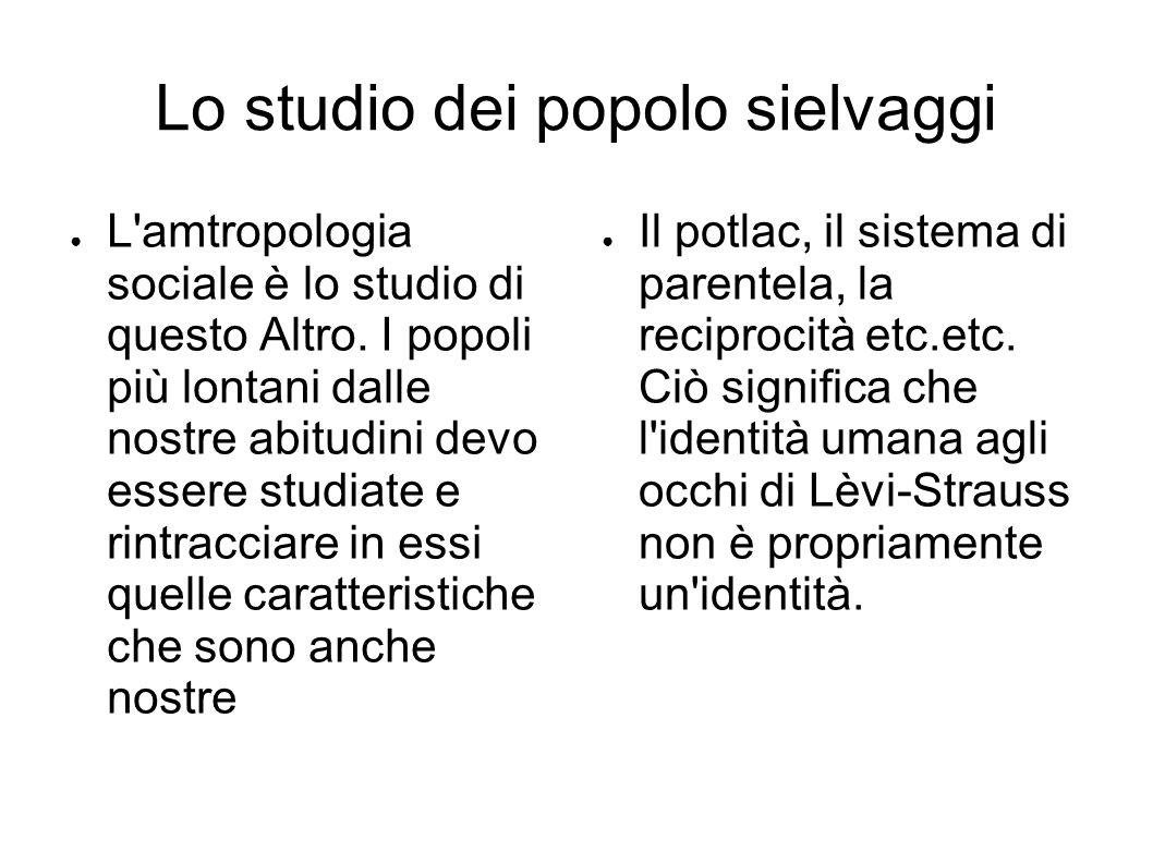 Lo studio dei popolo sielvaggi ● L amtropologia sociale è lo studio di questo Altro.