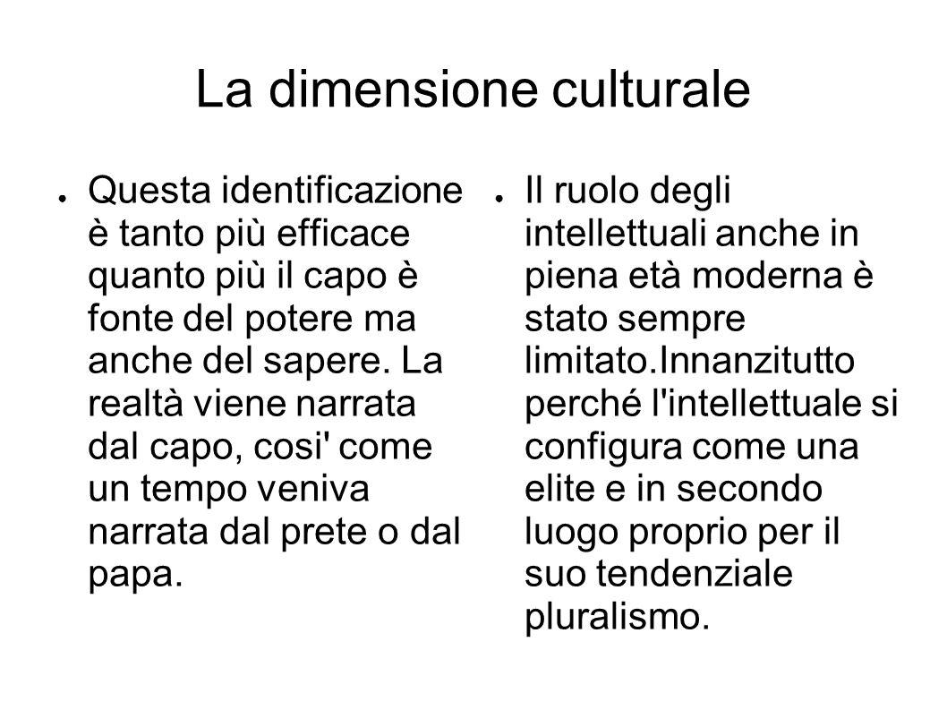 La dimensione culturale ● Questa identificazione è tanto più efficace quanto più il capo è fonte del potere ma anche del sapere.