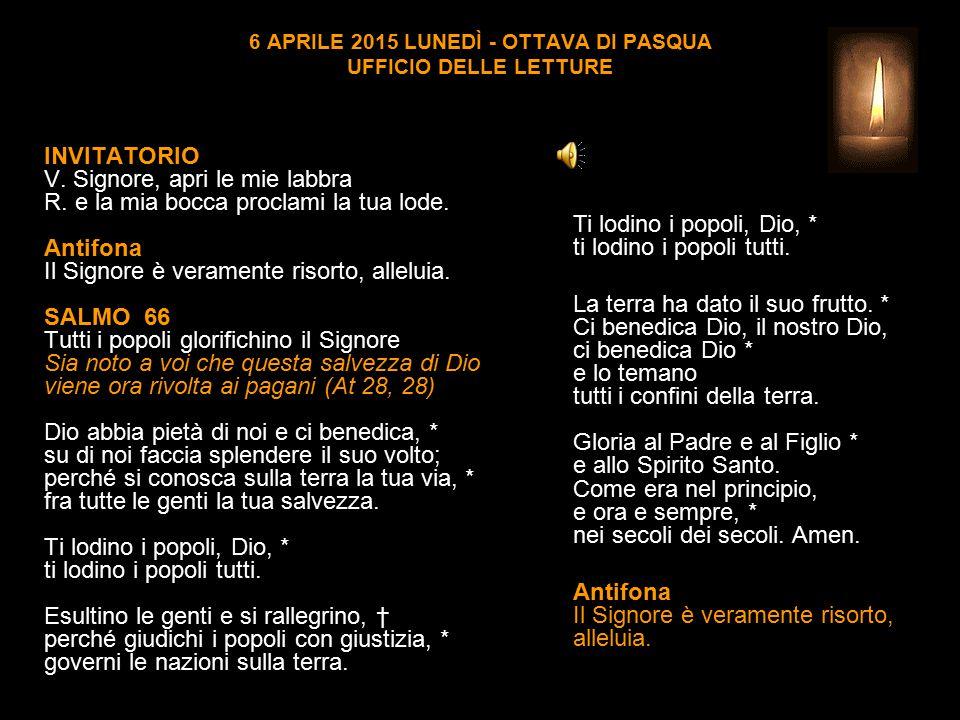 6 APRILE 2015 LUNEDÌ - OTTAVA DI PASQUA UFFICIO DELLE LETTURE INVITATORIO V.