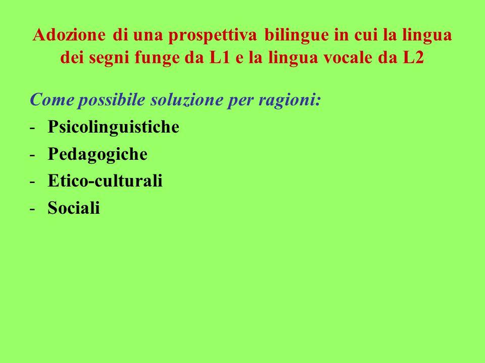 Adozione di una prospettiva bilingue in cui la lingua dei segni funge da L1 e la lingua vocale da L2 Come possibile soluzione per ragioni: -Psicolingu
