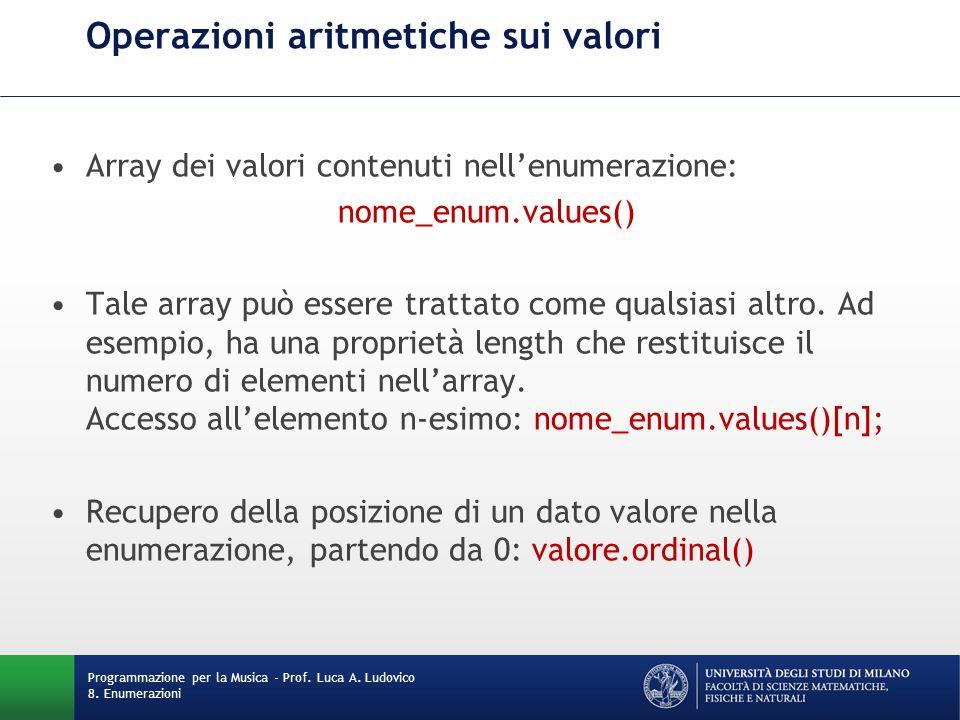 Operazioni aritmetiche sui valori Array dei valori contenuti nell'enumerazione: nome_enum.values() Tale array può essere trattato come qualsiasi altro.