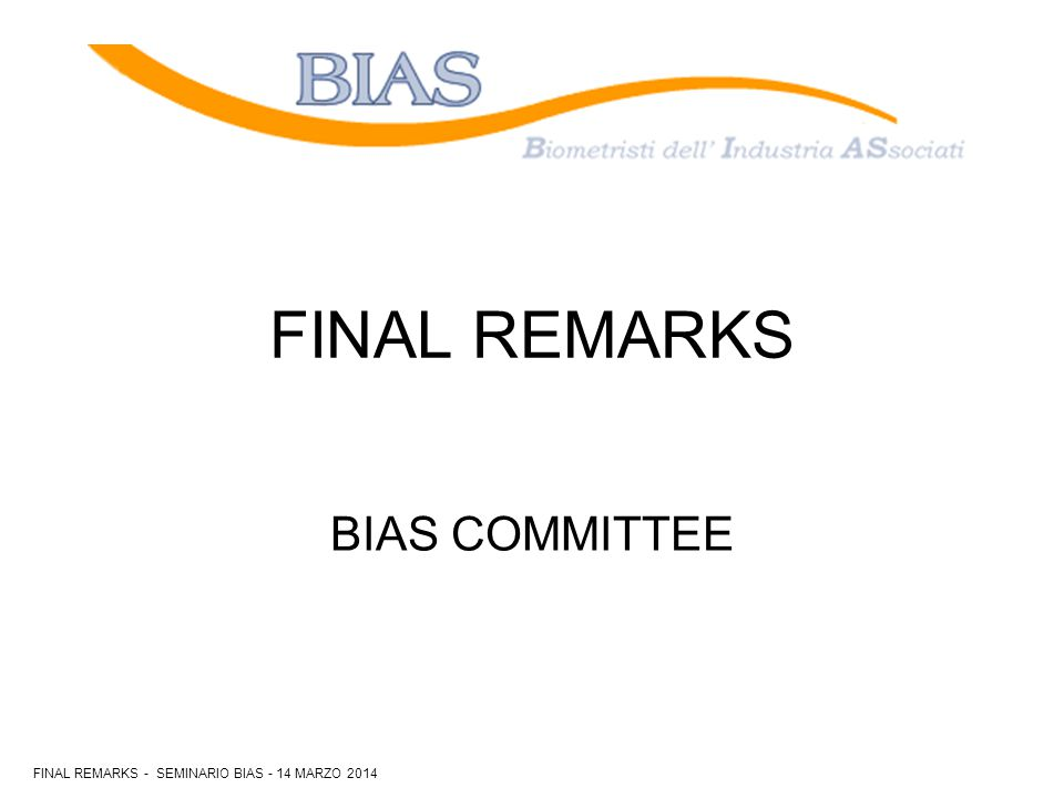 BIAS COMMITTEE FINAL REMARKS FINAL REMARKS - SEMINARIO BIAS - 14 MARZO 2014