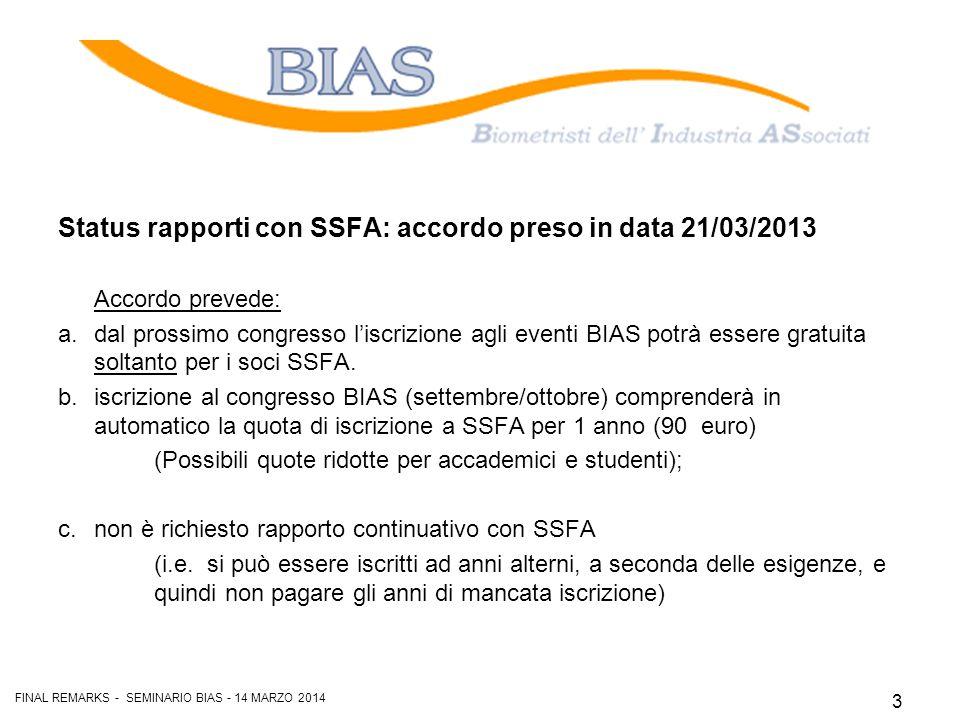 Status rapporti con SSFA: accordo preso in data 21/03/2013 Accordo prevede: a.dal prossimo congresso l'iscrizione agli eventi BIAS potrà essere gratuita soltanto per i soci SSFA.