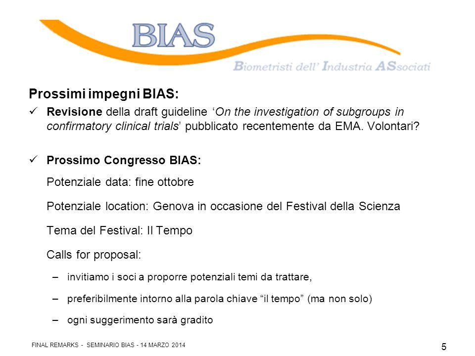 Comunicazioni -Sito BIAS: www.bias-it.orgwww.bias-it.org -News -Eventi -E-mail: info@bias-it.orginfo@bias-it.org -Mailing list -Proposte, suggerimenti, critiche -Manifestazione disponibilità alle attività sopra proposte FINAL REMARKS - SEMINARIO BIAS - 14 MARZO 2014 6