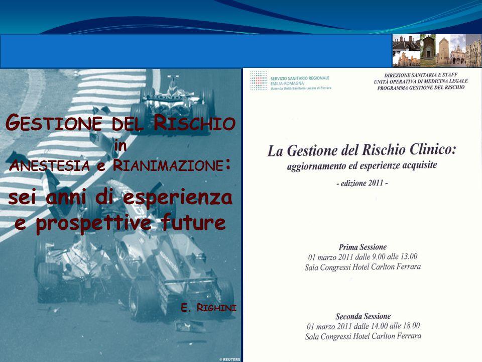 G ESTIONE DEL R ISCHIO in A NESTESIA e R IANIMAZIONE : sei anni di esperienza e prospettive future E.