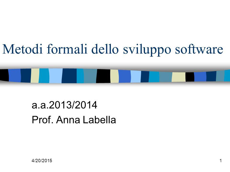 4/20/20151 Metodi formali dello sviluppo software a.a.2013/2014 Prof. Anna Labella