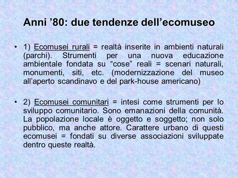 Anni '80: due tendenze dell'ecomuseo 1) Ecomusei rurali = realtà inserite in ambienti naturali (parchi).