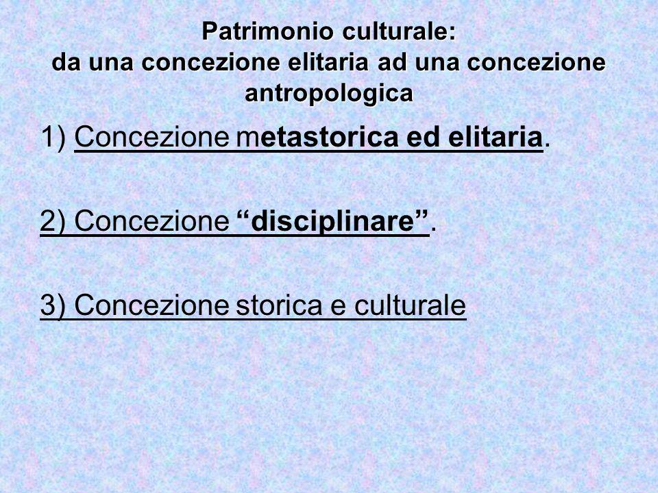 Patrimonio culturale: da una concezione elitaria ad una concezione antropologica 1) Concezione metastorica ed elitaria.