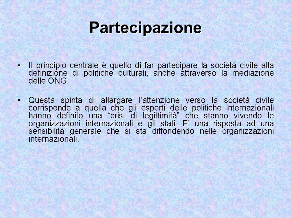 Partecipazione Il principio centrale è quello di far partecipare la società civile alla definizione di politiche culturali, anche attraverso la mediazione delle ONG.