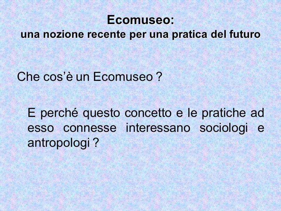 Ecomuseo: una nozione recente per una pratica del futuro Che cos'è un Ecomuseo .