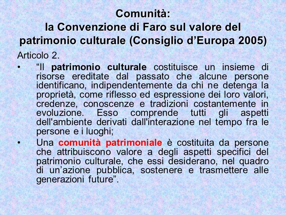 Comunità: la Convenzione di Faro sul valore del patrimonio culturale (Consiglio d'Europa 2005) Articolo 2.