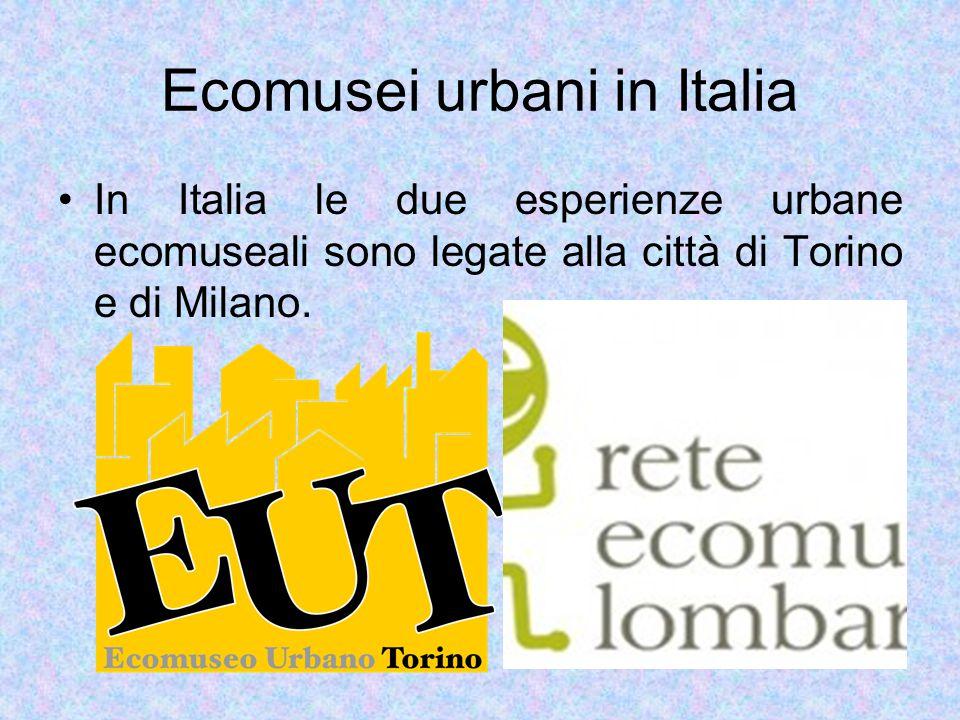 Ecomusei urbani in Italia In Italia le due esperienze urbane ecomuseali sono legate alla città di Torino e di Milano.