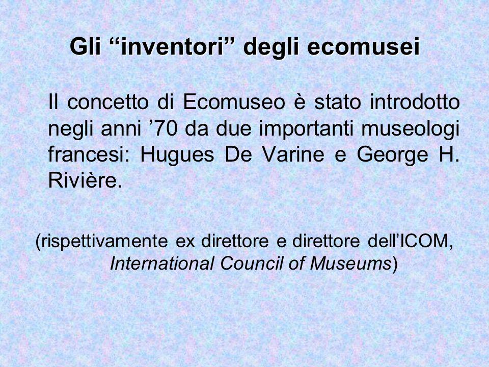 Gli inventori degli ecomusei Il concetto di Ecomuseo è stato introdotto negli anni '70 da due importanti museologi francesi: Hugues De Varine e George H.