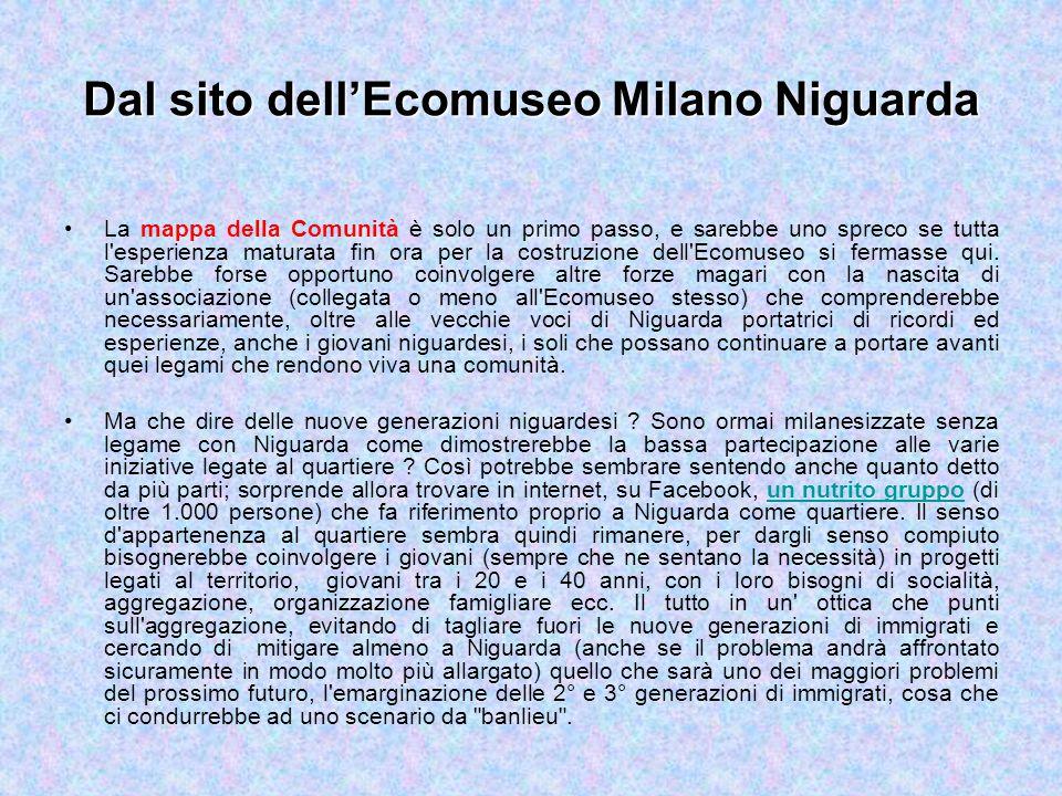 Dal sito dell'Ecomuseo Milano Niguarda La mappa della Comunità è solo un primo passo, e sarebbe uno spreco se tutta l esperienza maturata fin ora per la costruzione dell Ecomuseo si fermasse qui.