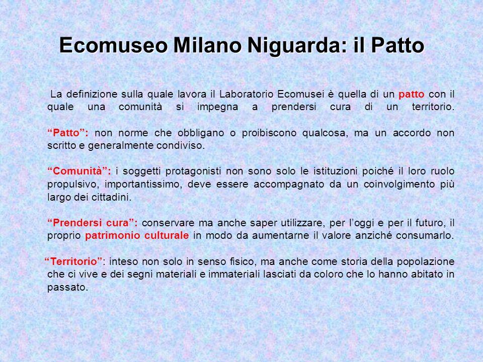 Ecomuseo Milano Niguarda: il Patto La definizione sulla quale lavora il Laboratorio Ecomusei è quella di un patto con il quale una comunità si impegna a prendersi cura di un territorio.