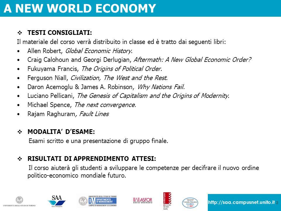 3 http://saa.campusnet.unito.it A NEW WORLD ECONOMY  TESTI CONSIGLIATI: Il materiale del corso verrà distribuito in classe ed è tratto dai seguenti l