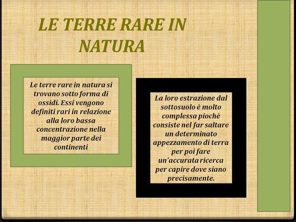 LE TERRE RARE IN NATURA Le terre rare in natura si trovano sotto forma di ossidi. Essi vengono definiti rari in relazione alla loro bassa concentrazio