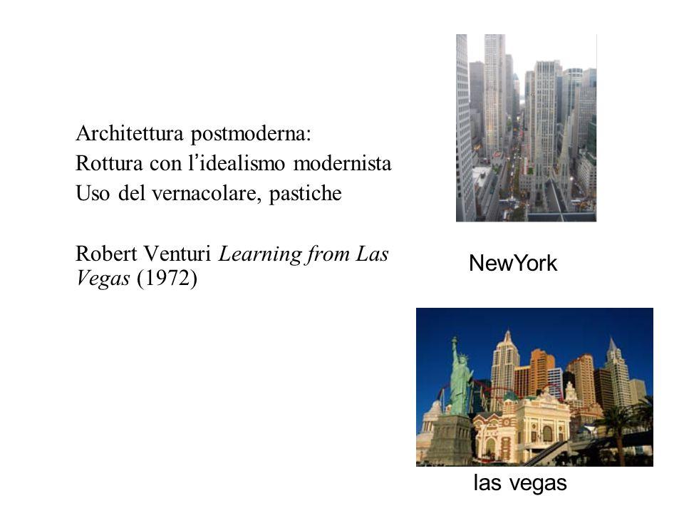 Architettura postmoderna: Rottura con l ' idealismo modernista Uso del vernacolare, pastiche Robert Venturi Learning from Las Vegas (1972) NewYork las vegas