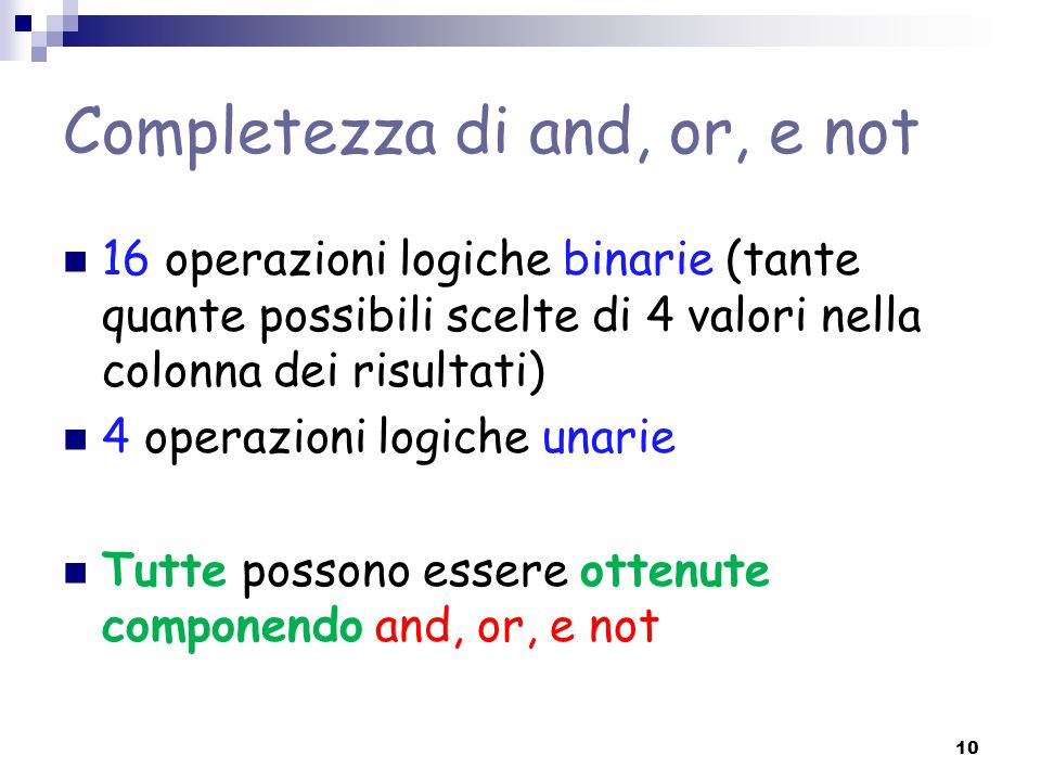 Completezza di and, or, e not 16 operazioni logiche binarie (tante quante possibili scelte di 4 valori nella colonna dei risultati) 4 operazioni logic