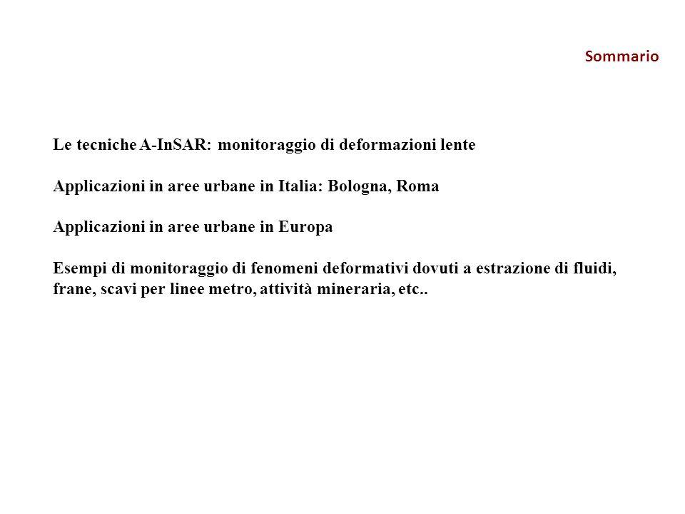 Sommario Le tecniche A-InSAR: monitoraggio di deformazioni lente Applicazioni in aree urbane in Italia: Bologna, Roma Applicazioni in aree urbane in E