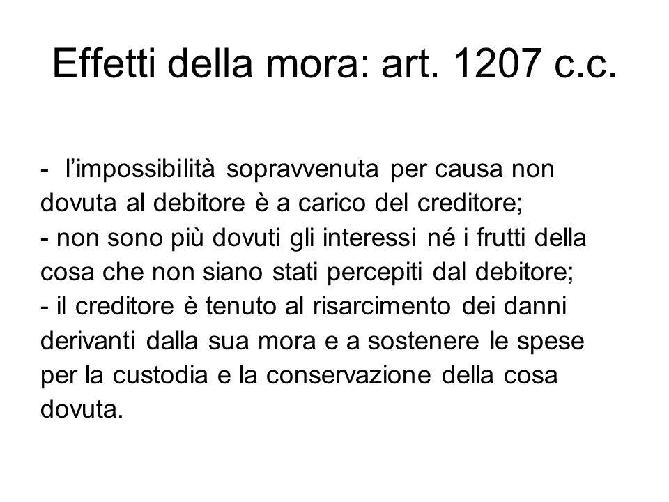 Effetti della mora: art. 1207 c.c. -l'impossibilità sopravvenuta per causa non dovuta al debitore è a carico del creditore; - non sono più dovuti gli