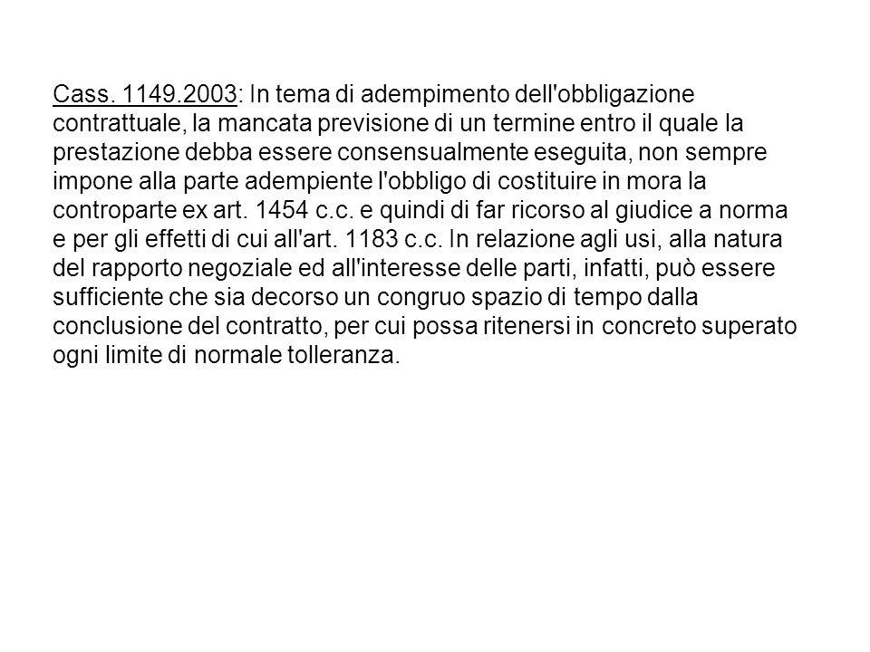 Cass. 1149.2003: In tema di adempimento dell'obbligazione contrattuale, la mancata previsione di un termine entro il quale la prestazione debba essere
