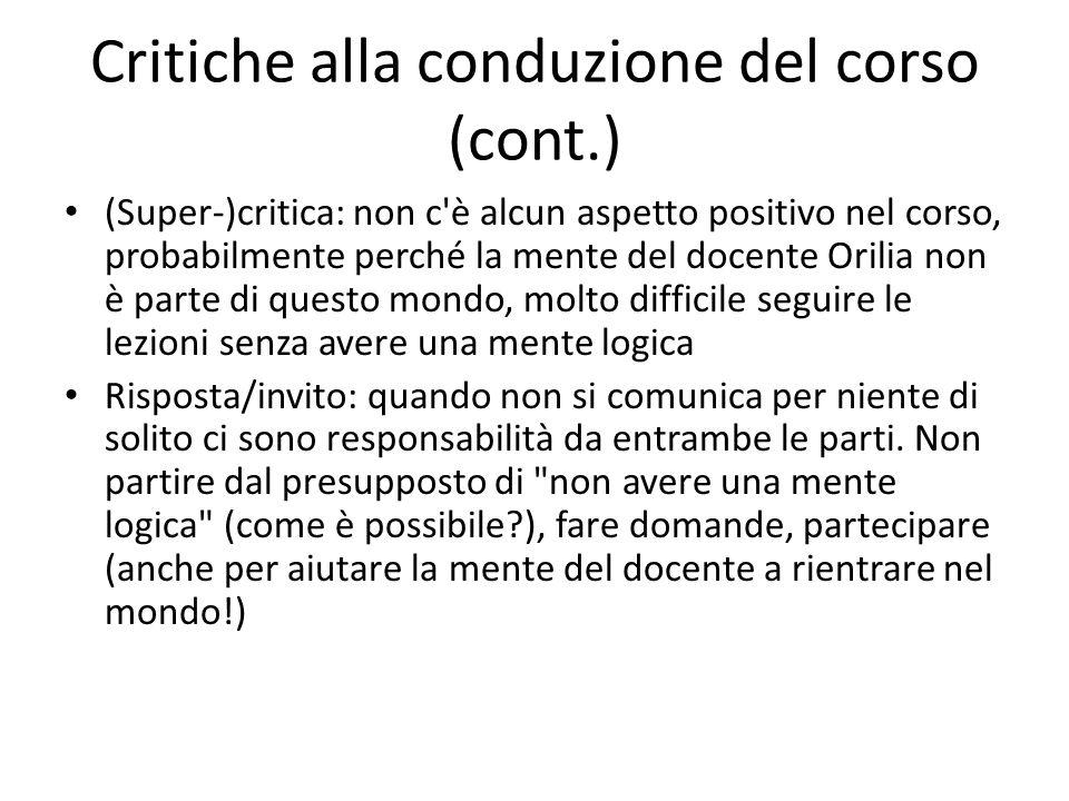 Critiche alla conduzione del corso (cont.) (Super-)critica: non c'è alcun aspetto positivo nel corso, probabilmente perché la mente del docente Orilia