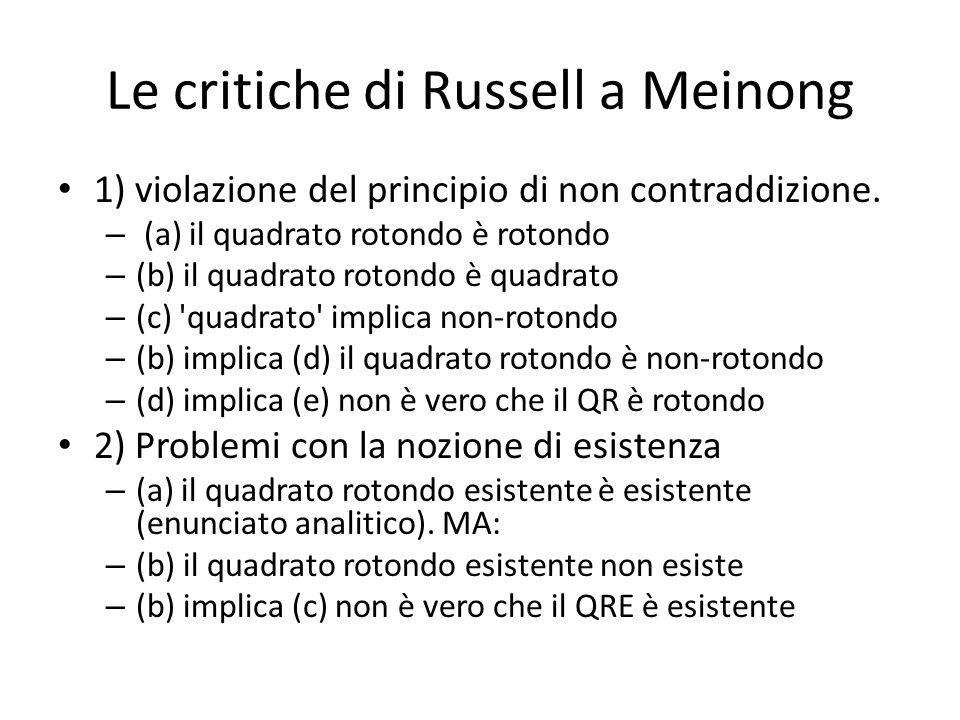 Le critiche di Russell a Meinong 1) violazione del principio di non contraddizione. – (a) il quadrato rotondo è rotondo – (b) il quadrato rotondo è qu