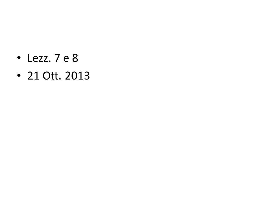 Lezz. 7 e 8 21 Ott. 2013